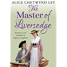 The Master of Liversedge: Romance and rebellion in Regency England