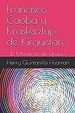 Francisco Caoba y Kraskerzlup de Kirguistán: El Monstruo de Uranio