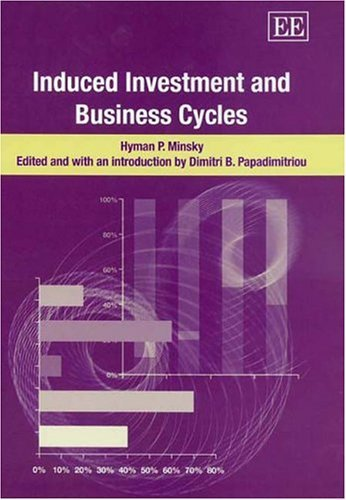 Induced Investment and Business Cycles by Hyman P. Minsky (2005-02-28)