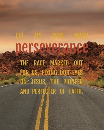 Let us run with perseverance the race marked out for us, fixing our eyes on  jesus, the pioneer and perfecter of faith : Bible Verse Bullet Journal