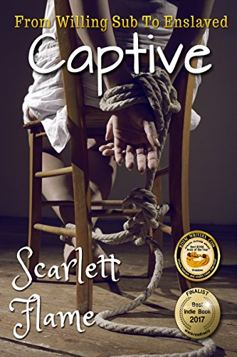 From Willing Sub To Enslaved Captive (Captive's Book 1) by Scarlett Flame