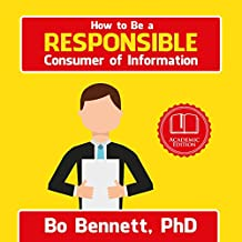 How to Be a Responsible Consumer of Information: A Quick Guide