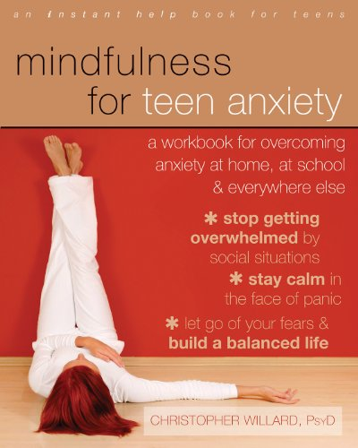 Mindfulness for Teen Anxiety: A Workbook for Overcoming Anxiety at Home, at School, and Everywhere Else (An Instant Help Book for Teens) por Christopher Willard