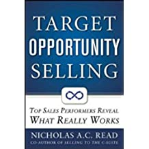 Target Opportunity Selling:  Top Sales Performers Reveal What Really Works (Marketing/Sales/Advertising & Promotion)