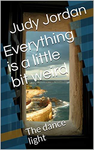 Everything is a little bit weird: The dance light (English Edition ...