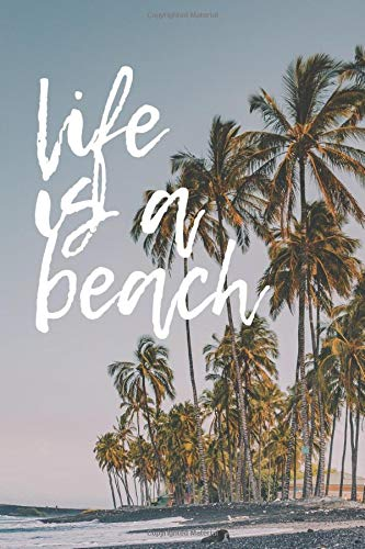 Life Is A Beach #6: Palm Trees Tropical Summer Beach Journal Notebook to write in 6x9 150 lined pages (Tree Palm Leaf)