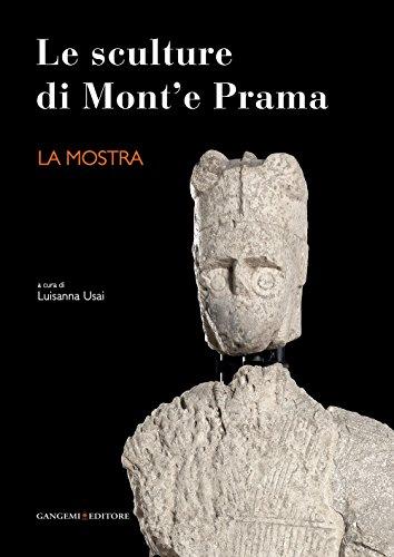Le sculture di Mont'e Prama. La mostra. Ediz. illustrata (Arti visive, architettura e urbanistica)