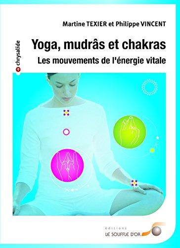 Yoga mudras et chakras: les mouvements de l'énergie vitale (Chrysalide) par Martine Texier