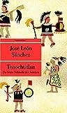 Buchinformationen und Rezensionen zu Tenochtitlan: Die letzte Schlacht der Azteken (Unionsverlag Taschenbücher) von José León Sánchez