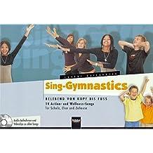 Sing-Gymnastics: Belebend von Kopf bis Fuss. 14 Action- und Wellness-Songs für Schule, Chor und Zuhause. Audio-Aufnahmen und Videoclips zu allen Songs