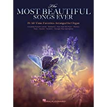 The Most Beautiful Songs Ever: 70 All-time Favorites Arranged for Organ