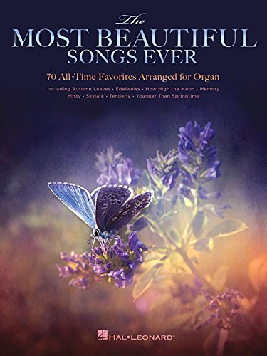 Most Beautiful Songs Ever: 70 All Time Favorites for Organ: Sammelband, Orgelpartitur für Orgel