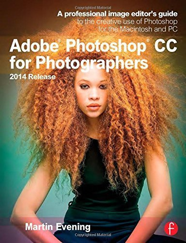 Adobe Photoshop CC for Photographers, 2014 Release: A professional image editor's guide to the creative use of Photoshop for the Macintosh and PC 2nd edition by Evening, Martin (2014) Paperback