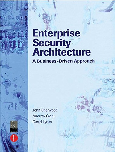 Enterprise Security Architecture: A Business-Driven Approach by John Sherwood (2005-11-12)