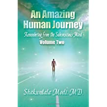 An Amazing Human Journey: Remembering from the Subconscious Mind, Volume Two
