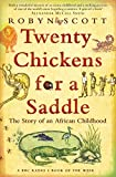Twenty Chickens For A Saddle: The Story of an African Childhood by Robyn Scott