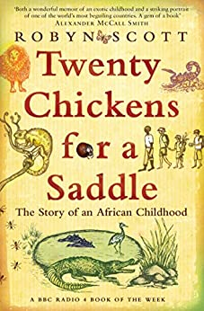 Twenty Chickens For A Saddle: The Story of an African Childhood by [Scott, Robyn]