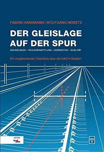 Der Gleislage auf der Spur: Grundlagen - Fehlerermittlung - Korrektur - Qualität / Ein vergleichender Überblick über die DACH-Staaten -