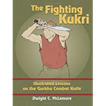 The Fighting Kukri: Illustrated Lessons on the Gurkha Combat Knife