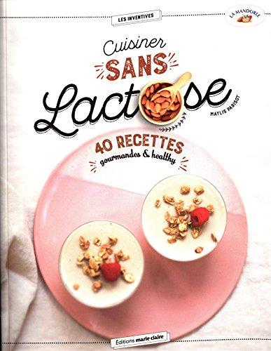 Cuisiner sans lactose : 40 recettes gourmandes & healthy
