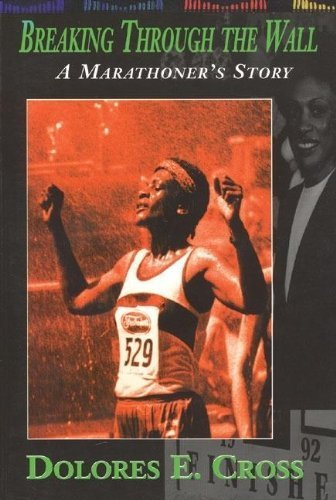 Breaking Through the Wall: A Marathoner's Story by Cross, Dolores E (1999) Paperback