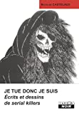 JE TUE DONC JE SUIS Ecrits et dessins de serial killers (Camion Noir)