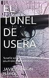 EL  TÚNEL  DE  USERA: Novela sobre  unos hechos reales ocurridos en Madrid en 1937. (El odio y la muerte nº 1)