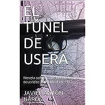 EL  TÚNEL  DE  USERA: Novela sobre  unos hechos reales ocurridos en Madrid en 1937.