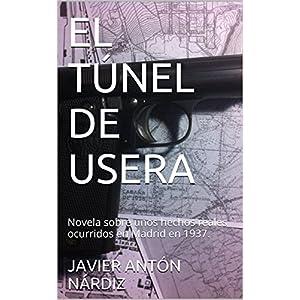 EL  TÚNEL  DE  USERA: Novela sobre  unos hechos reales ocurridos en Madrid en 1