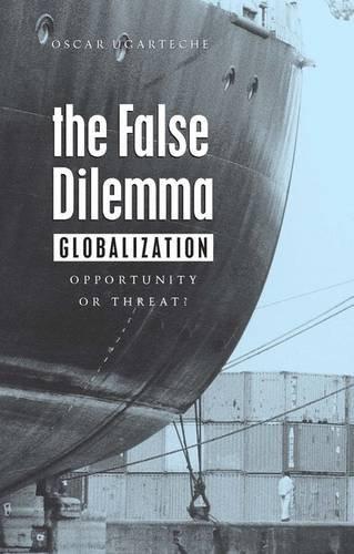 The False Dilemma: Globalization: Opportunity or Threat por Oscar Ugarteche