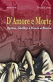 Scarica Libro D amore e morte Byron Shelley e Keats a Roma (PDF,EPUB,MOBI) Online Italiano Gratis