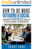 How to Be More Outgoing & Social: Improve Your People Skills & Have More Confidence (Social Anxiety and Depression Books)