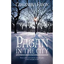 Pagan in the City: How to Live and Work by Natural Cycles in the Everyday World (English Edition)