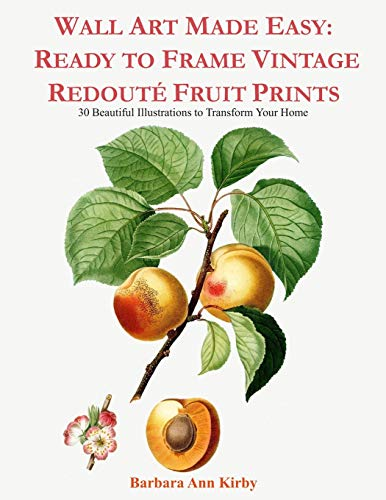 Wall Art Made Easy: Ready to Frame Vintage Redoute Fruit Prints: 30 Beautiful Illustrations to Transform Your Home -