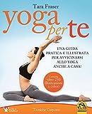 Yoga per te. Una guida pratica e illustrata per avvicinarsi allo yoga anche a casa!