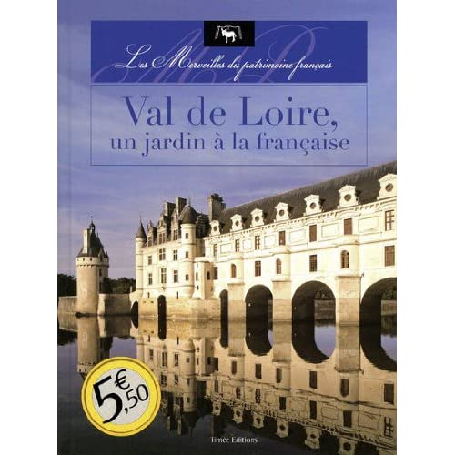 VAL DE LOIRE UN JARDIN A LA FRANCAISE