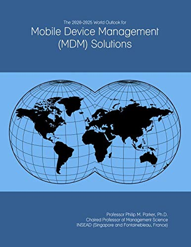 The 2020-2025 World Outlook for Mobile Device Management (MDM) Solutions -