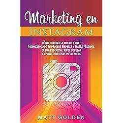 Marketing en Instagram: Cómo dominar su nicho en 2019 promocionando su pequeña empresa y marca personal en una red social súper popular y aprovechar a sus influencers
