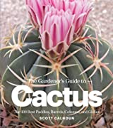 The Gardener's Guide to Cactus: The 100 Best Paddles, Barrels, Columns, and Globes by Scott Calhoun (2012-01-11)