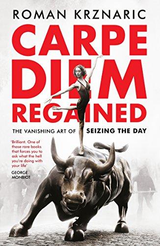 Carpe Diem Regained: The Vanishing Art of Seizing the Day