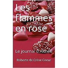 Les flammes en rose: Le journal d'Althée (French Edition)