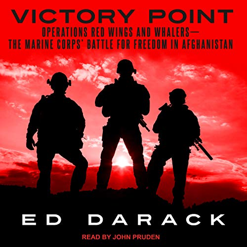 Victory Point: Operations Red Wings and Whalers � The Marine Corps\' Battle for Freedom in Afghanistan