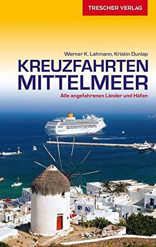 Reiseführer Kreuzfahrten Mittelmeer: Alle angefahrenen Länder und Häfen (VLB Reihenkürzel: SM825 - Trescher-Reihe Reisen)