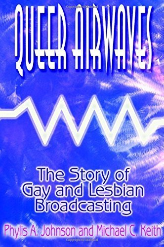 Queer Airwaves: The Story of Gay and Lesbian Broadcasting (Media, Communication, and Culture in America) by Gail Johnson (2001-02-28)