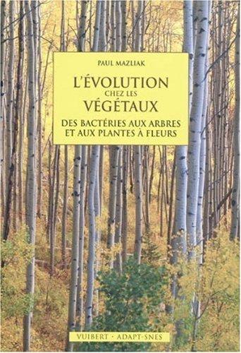 L'évolution chez les végétaux : Des bactéries aux arbres et aux plantes à fleurs par Paul Mazliak