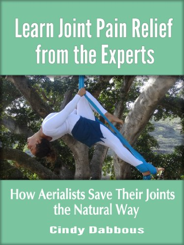 Learn Joint Pain Relief from the Experts: How Aerialists Save Their Joints the Natural Way (Pain Relief for Athletes) (English Edition) por Cindy Dabbous