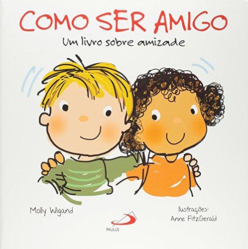 Como Ser Amigo. Um Livro Sobre Amizade (Em Portuguese do Brasil)