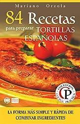 84 RECETAS PARA PREPARAR TORTILLAS ESPAÑOLAS: La forma más simple y rápida de combinar ingredientes (Colección Cocina Práctica nº 30) (Spanish Edition)