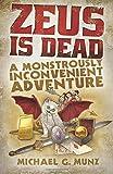Zeus Is Dead: A Monstrously Inconvenient Adventure by Michael G. Munz (2014-07-03)