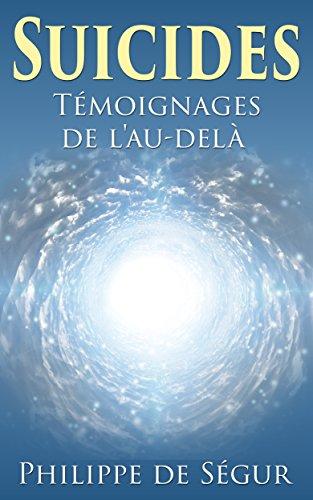 Suicides: Témoignages de l'au-delà par Philippe de Ségur